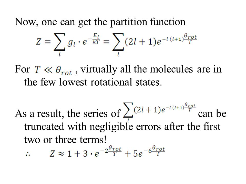 Now, one can get the partition function For , virtually all the molecules are in the few lowest rotational states.
