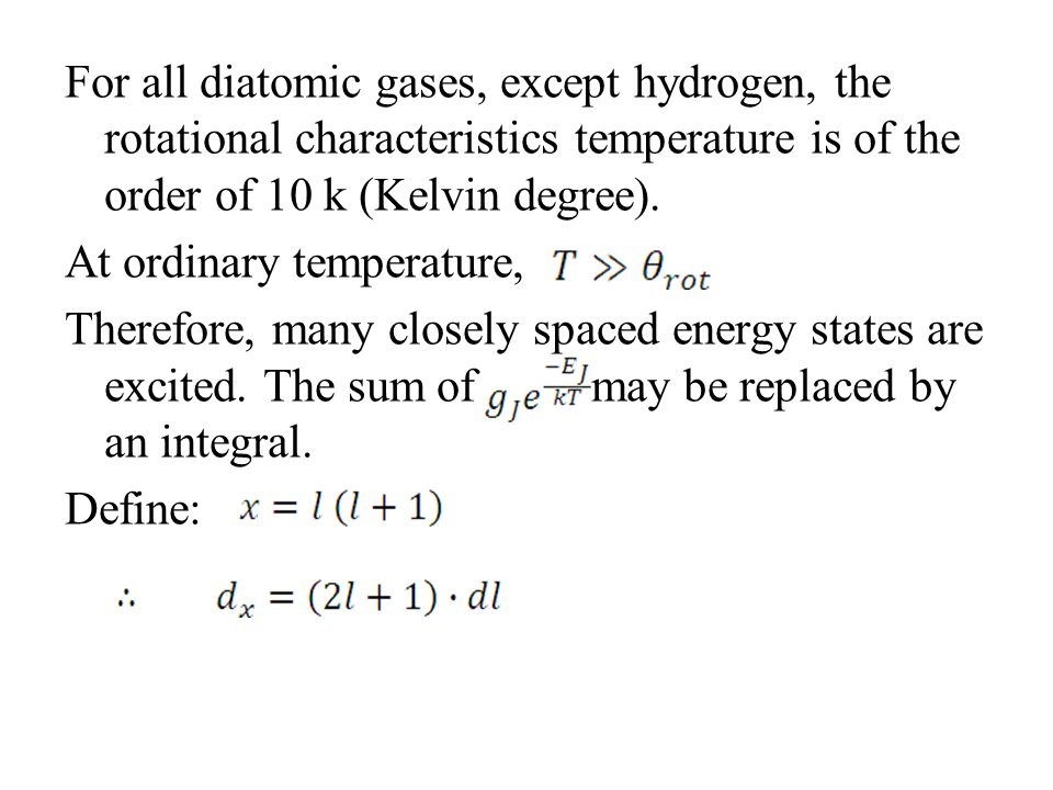 For all diatomic gases, except hydrogen, the rotational characteristics temperature is of the order of 10 k (Kelvin degree).