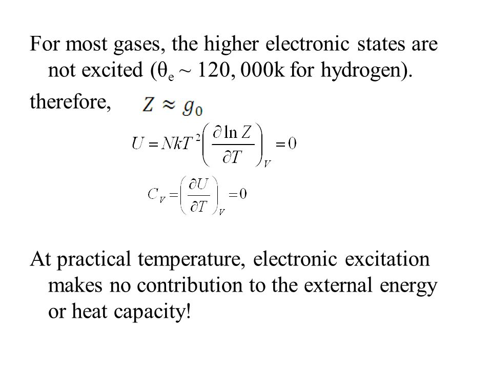 For most gases, the higher electronic states are not excited (θe ~ 120, 000k for hydrogen).
