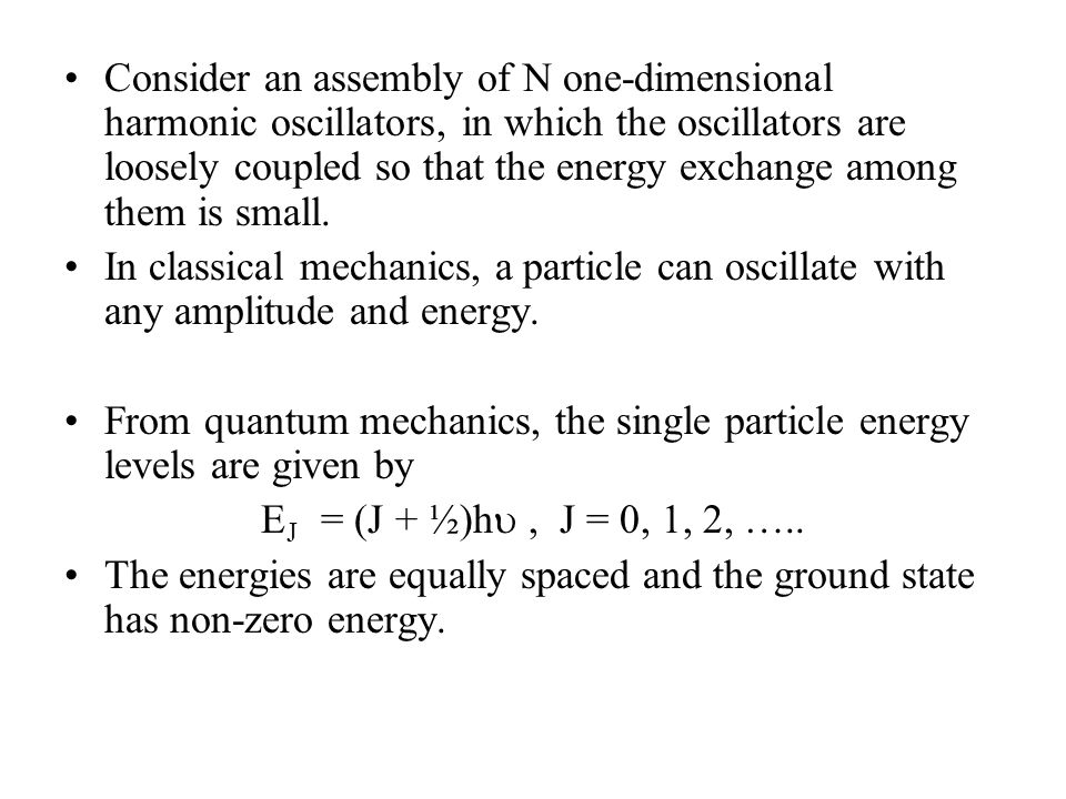 Consider an assembly of N one-dimensional harmonic oscillators, in which the oscillators are loosely coupled so that the energy exchange among them is small.