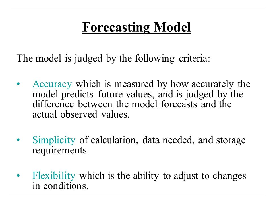 Forecasting Model The model is judged by the following criteria: