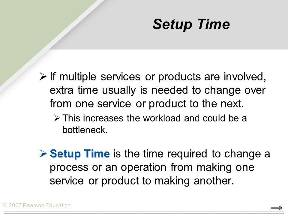 Setup Time If multiple services or products are involved, extra time usually is needed to change over from one service or product to the next.
