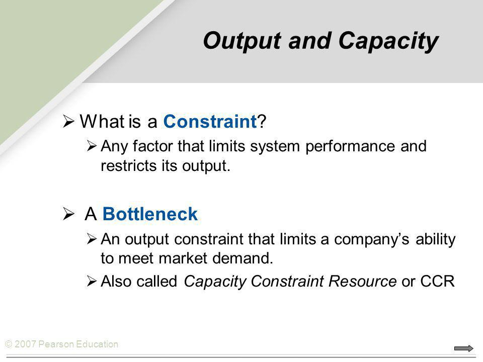 Output and Capacity What is a Constraint A Bottleneck