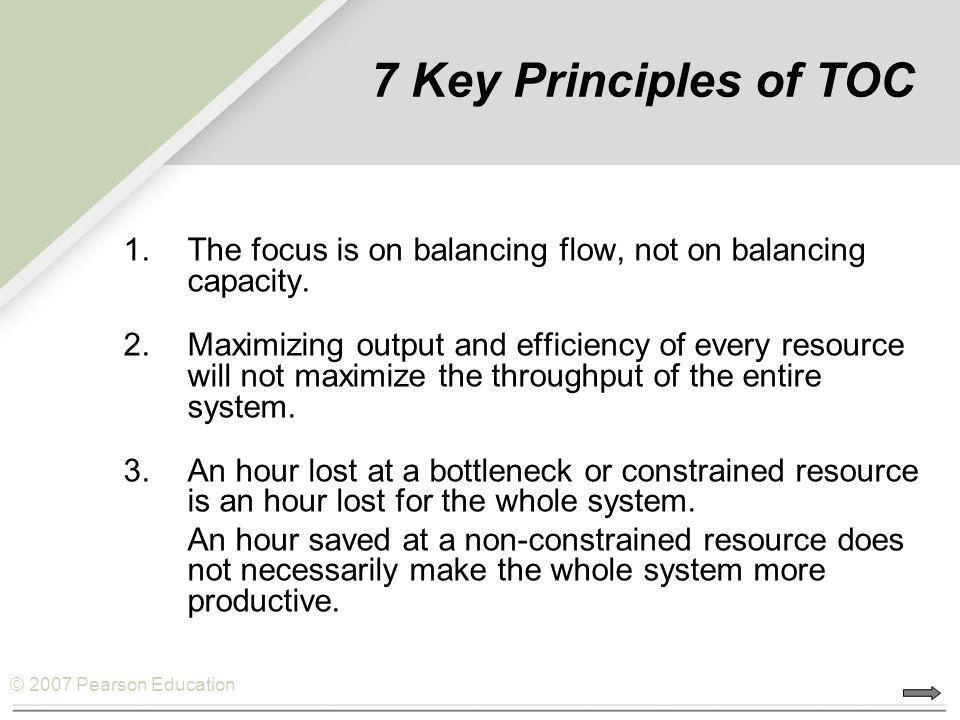 7 Key Principles of TOC The focus is on balancing flow, not on balancing capacity.