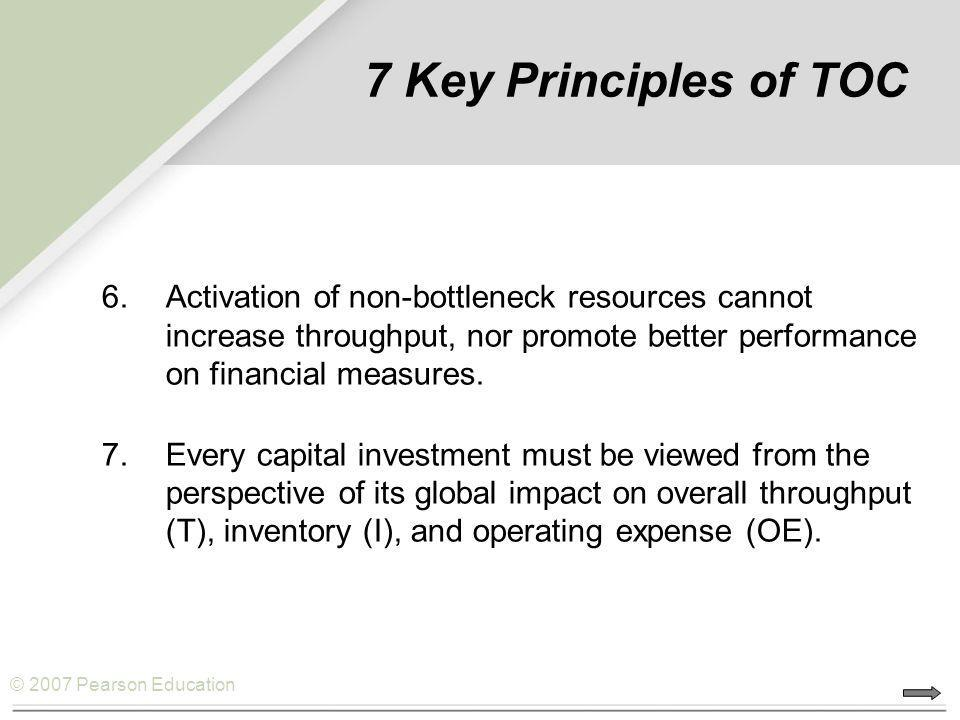 7 Key Principles of TOC Activation of non-bottleneck resources cannot increase throughput, nor promote better performance on financial measures.