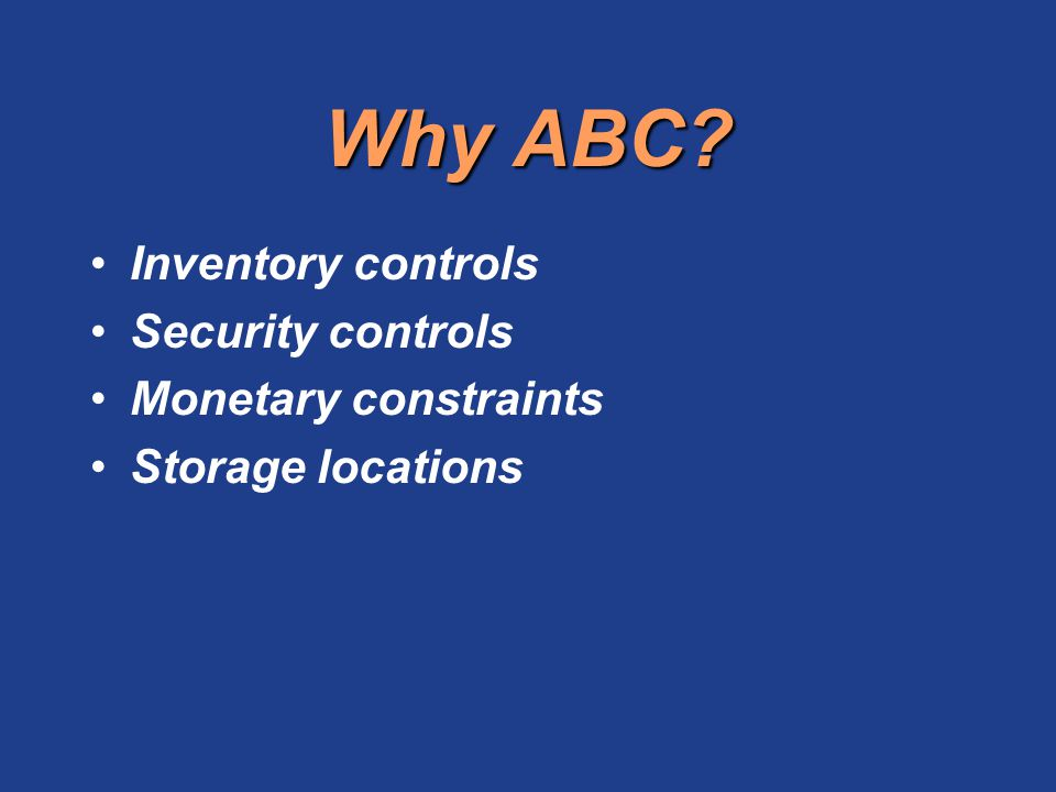 Why ABC Inventory controls Security controls Monetary constraints