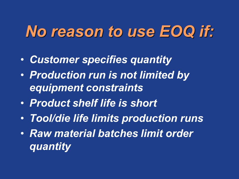 No reason to use EOQ if: Customer specifies quantity