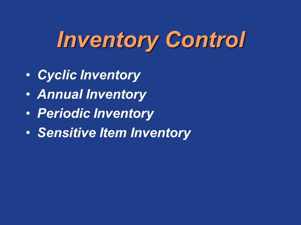 Inventory Control Cyclic Inventory Annual Inventory Periodic Inventory