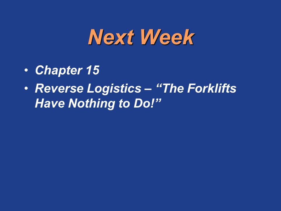 Next Week Chapter 15 Reverse Logistics – The Forklifts Have Nothing to Do!