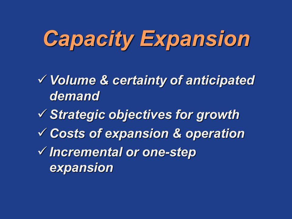 Capacity Expansion Volume & certainty of anticipated demand