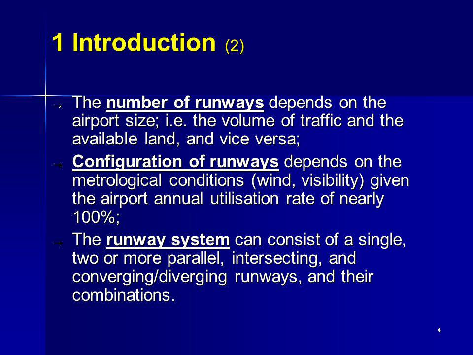 1 Introduction (2) The number of runways depends on the airport size; i.e. the volume of traffic and the available land, and vice versa;