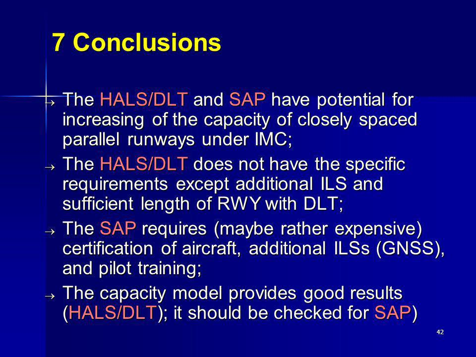 7 Conclusions The HALS/DLT and SAP have potential for increasing of the capacity of closely spaced parallel runways under IMC;