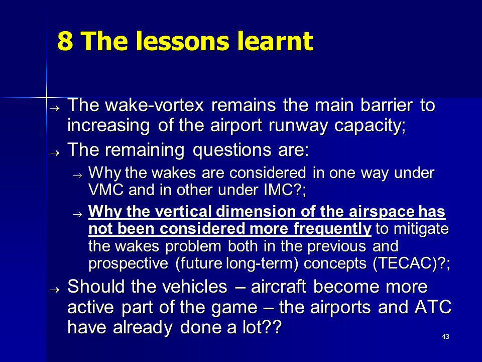 8 The lessons learnt The wake-vortex remains the main barrier to increasing of the airport runway capacity;