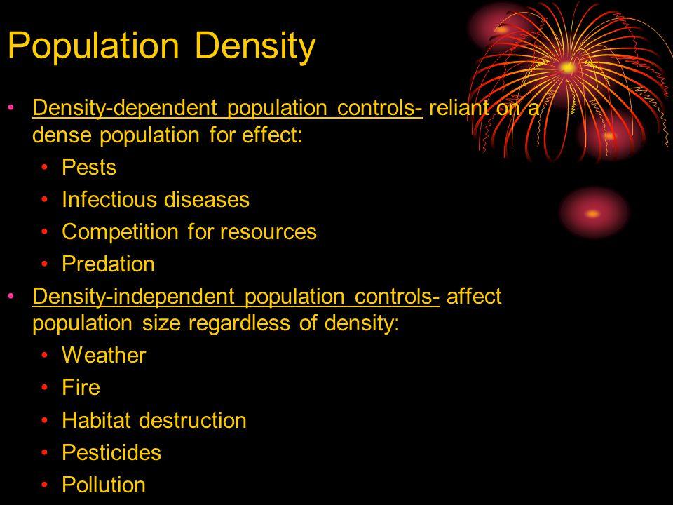 Population Density Density-dependent population controls- reliant on a dense population for effect: