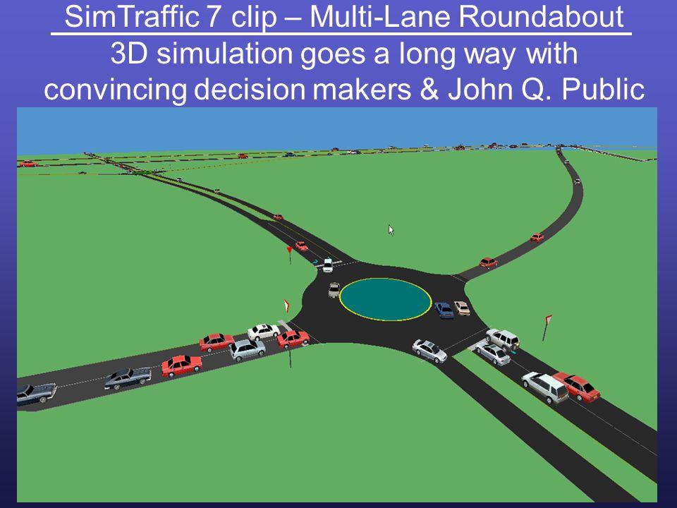 SimTraffic 7 clip – Multi-Lane Roundabout 3D simulation goes a long way with convincing decision makers & John Q. Public