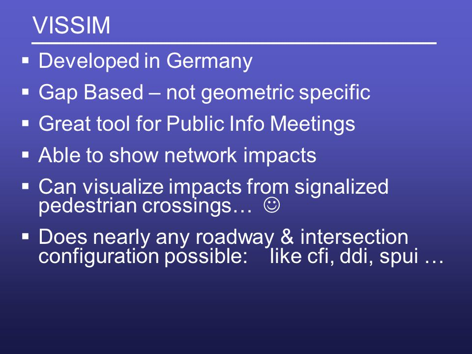 VISSIM Developed in Germany Gap Based – not geometric specific