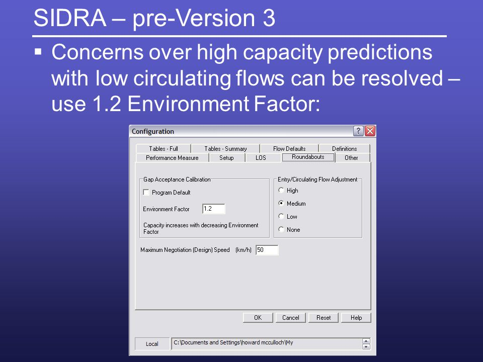 SIDRA – pre-Version 3 Concerns over high capacity predictions with low circulating flows can be resolved – use 1.2 Environment Factor: