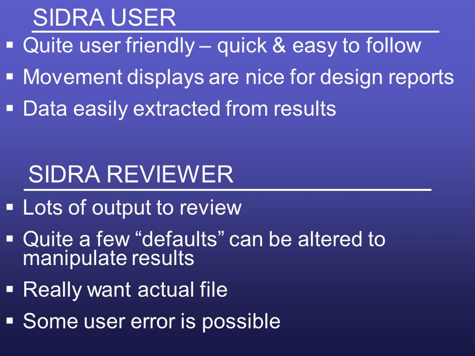 SIDRA USER Quite user friendly – quick & easy to follow