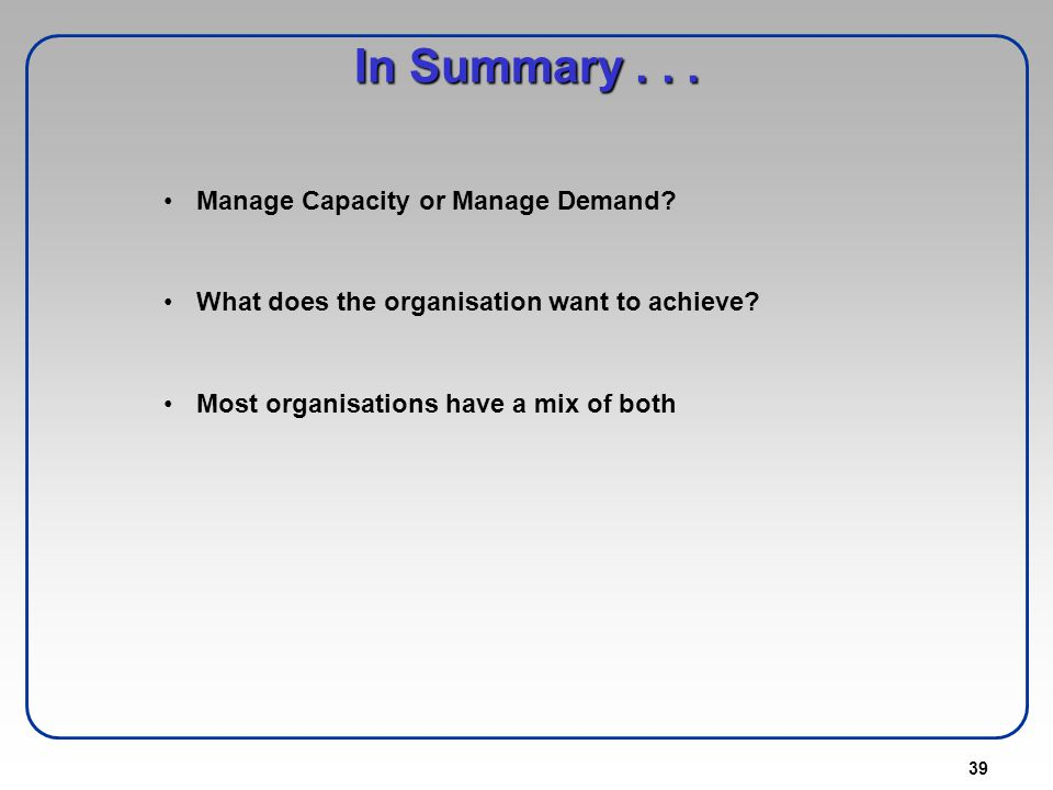 In Summary . . . Manage Capacity or Manage Demand