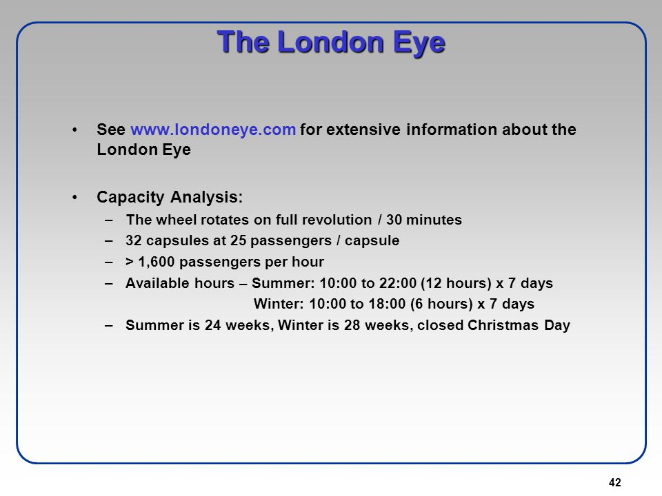 The London Eye See www.londoneye.com for extensive information about the London Eye. Capacity Analysis: