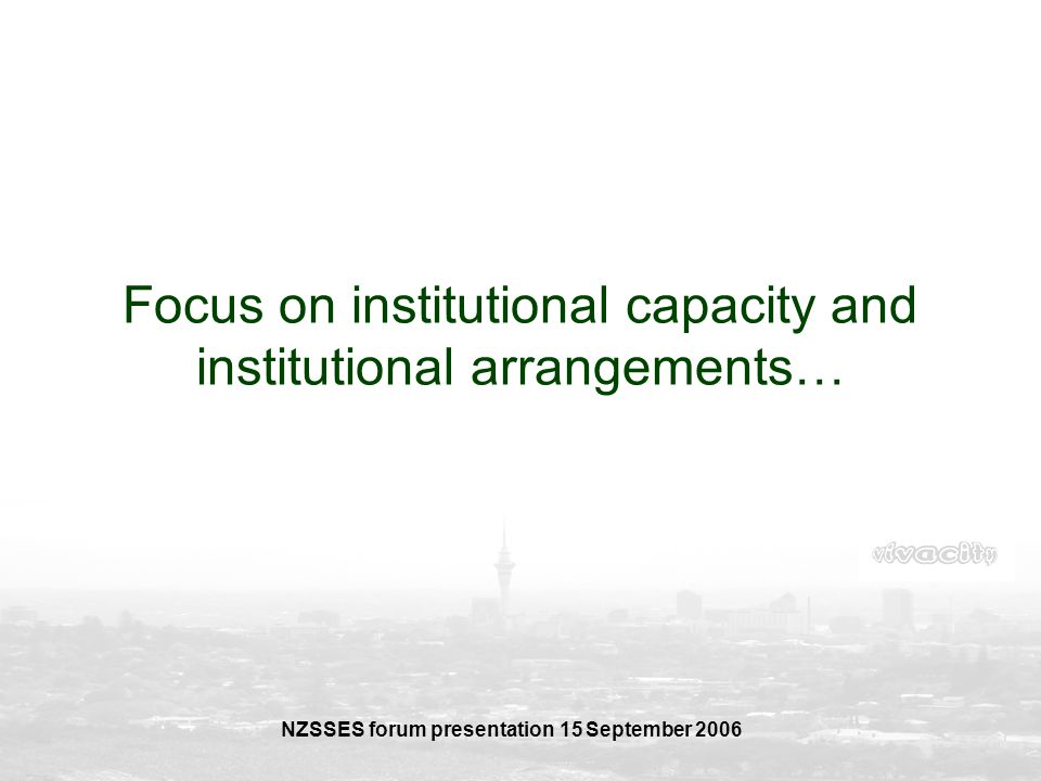 Focus on institutional capacity and institutional arrangements…
