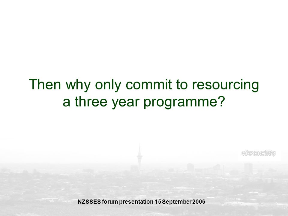 Then why only commit to resourcing a three year programme