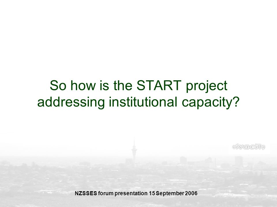 So how is the START project addressing institutional capacity