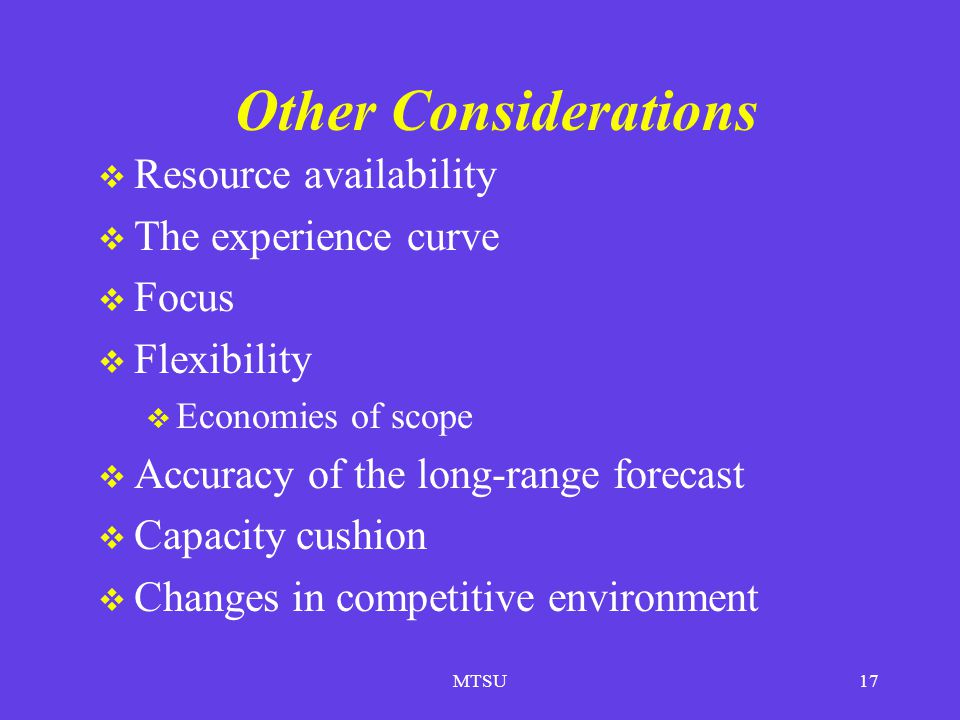 Other Considerations Resource availability The experience curve Focus