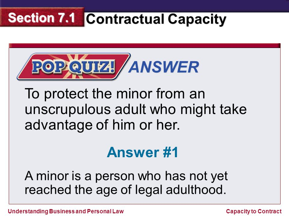 ANSWER To protect the minor from an unscrupulous adult who might take advantage of him or her. Answer #1.