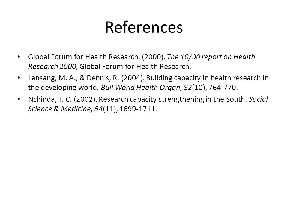 References Global Forum for Health Research. (2000). The 10/90 report on Health Research 2000, Global Forum for Health Research.