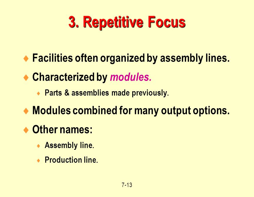 3. Repetitive Focus Facilities often organized by assembly lines.