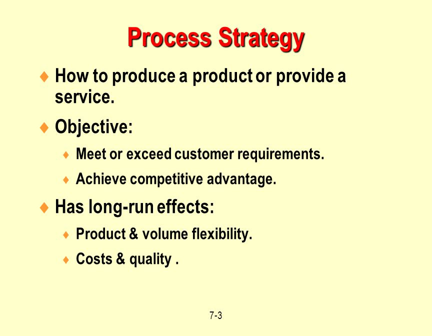 Process Strategy How to produce a product or provide a service.
