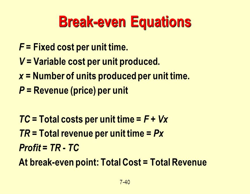 Break-even Equations F = Fixed cost per unit time.