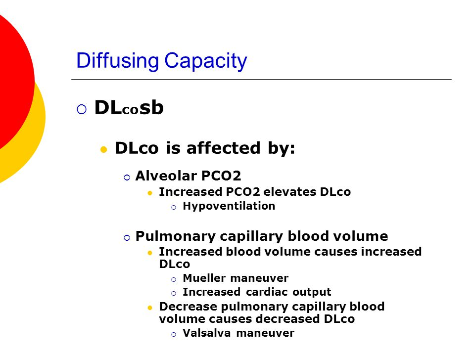 Diffusing Capacity DLcosb DLco is affected by: Alveolar PCO2