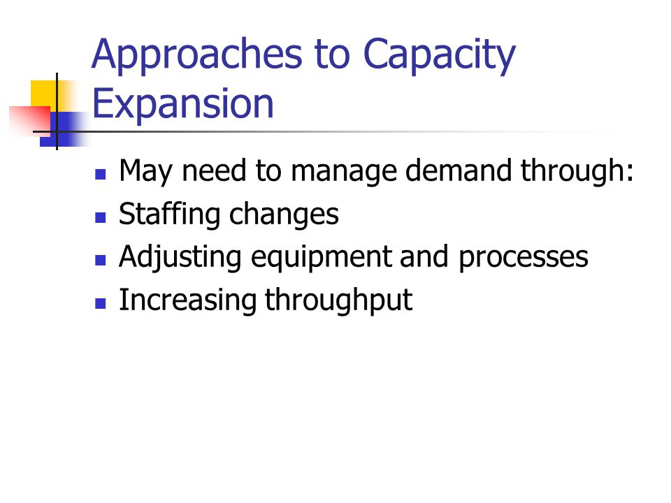 Approaches to Capacity Expansion