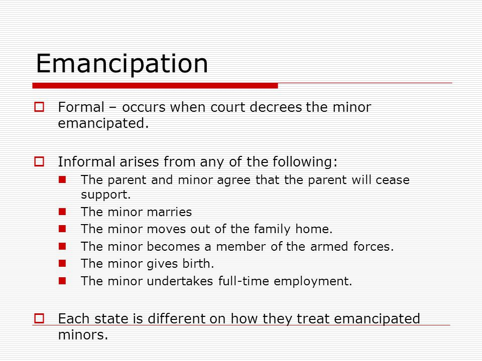 Emancipation Formal – occurs when court decrees the minor emancipated.