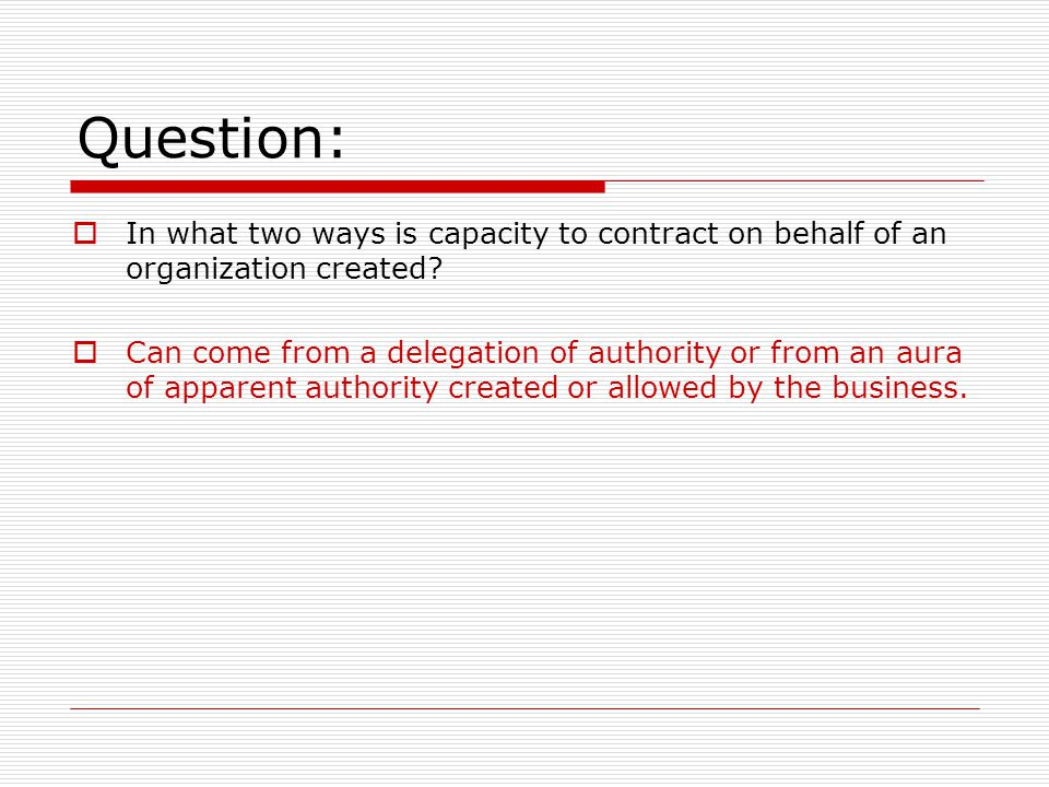 Question: In what two ways is capacity to contract on behalf of an organization created