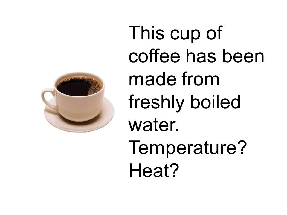 This cup of coffee has been made from freshly boiled water.