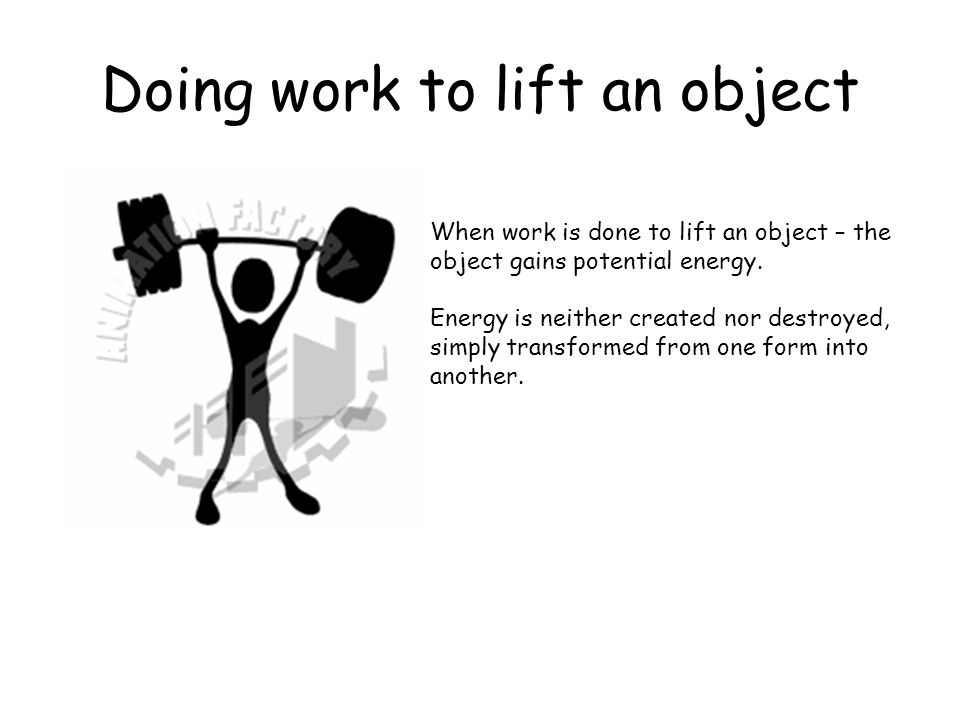 Doing work to lift an object