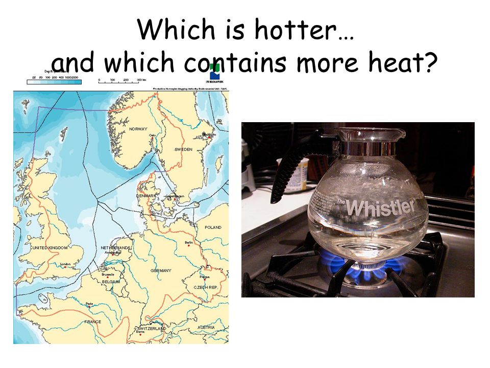 Which is hotter… and which contains more heat