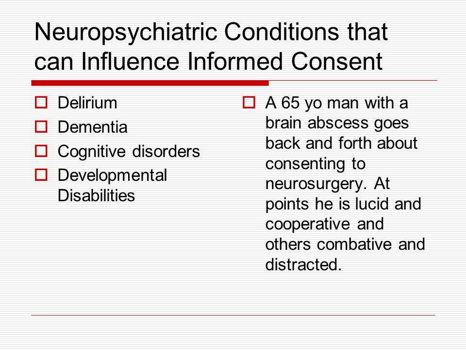 Neuropsychiatric Conditions that can Influence Informed Consent