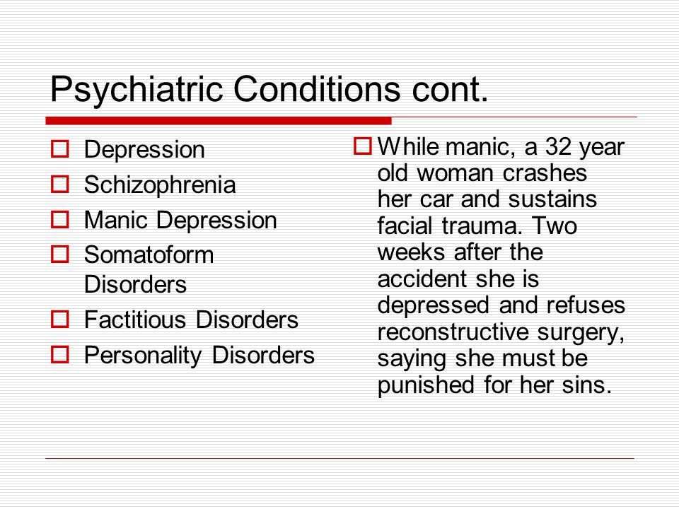 Psychiatric Conditions cont.