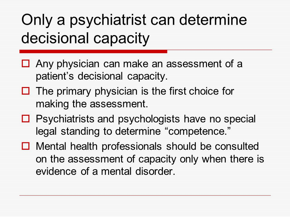 Only a psychiatrist can determine decisional capacity