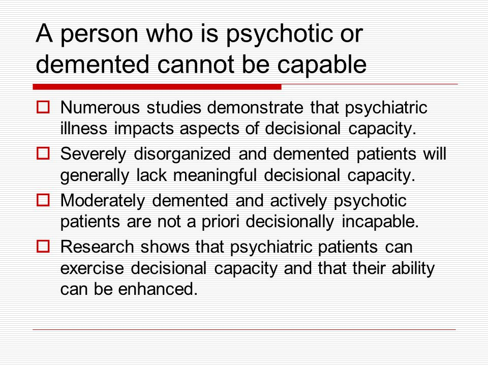 A person who is psychotic or demented cannot be capable