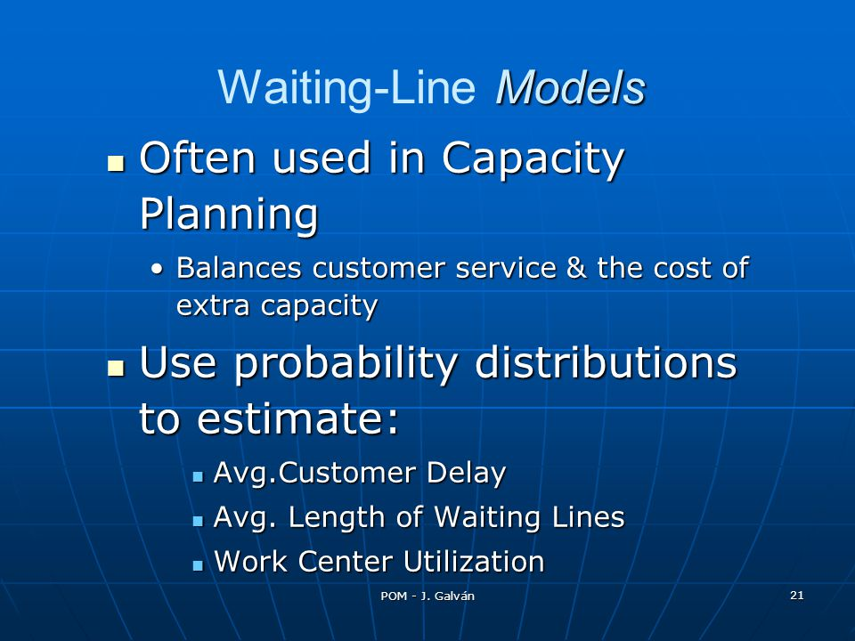 Waiting-Line Models Often used in Capacity Planning
