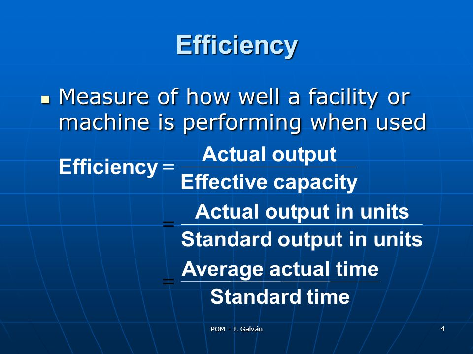 Efficiency Measure of how well a facility or machine is performing when used. Actual out. put. Efficiency.