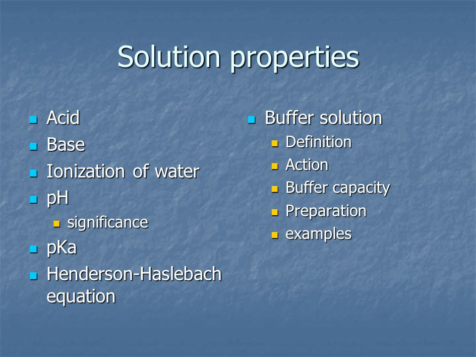 Solution properties Acid Base Ionization of water pH pKa