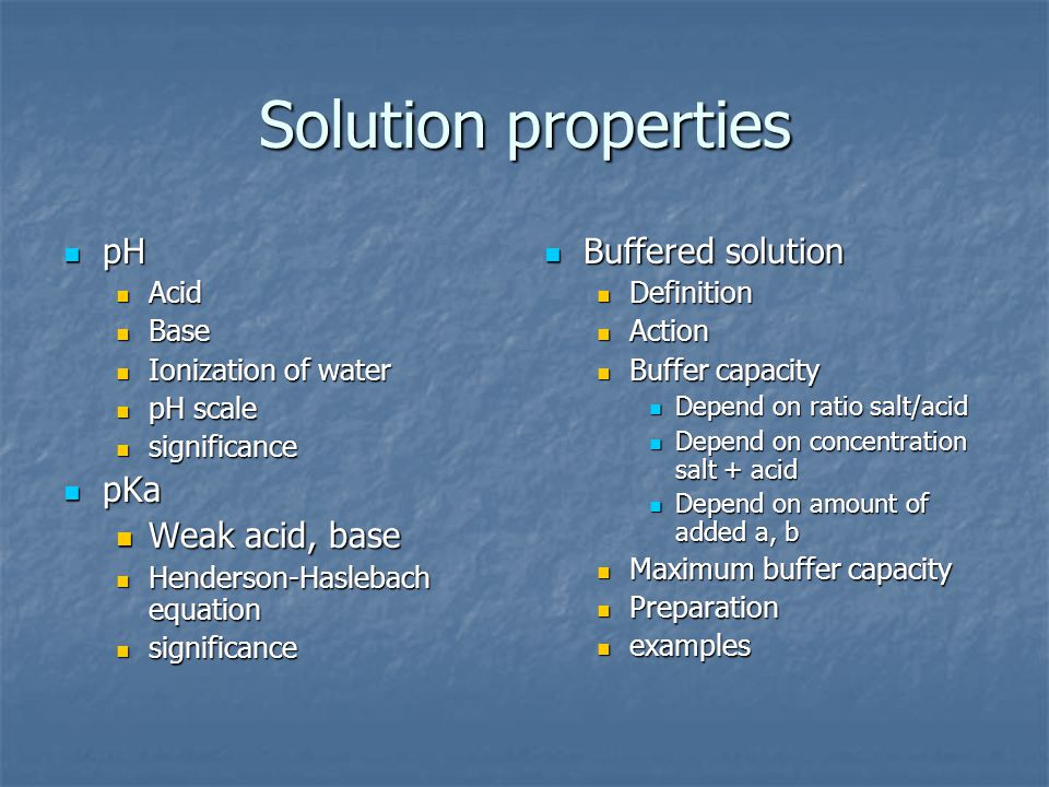 Solution properties pH pKa Weak acid, base Buffered solution Acid Base