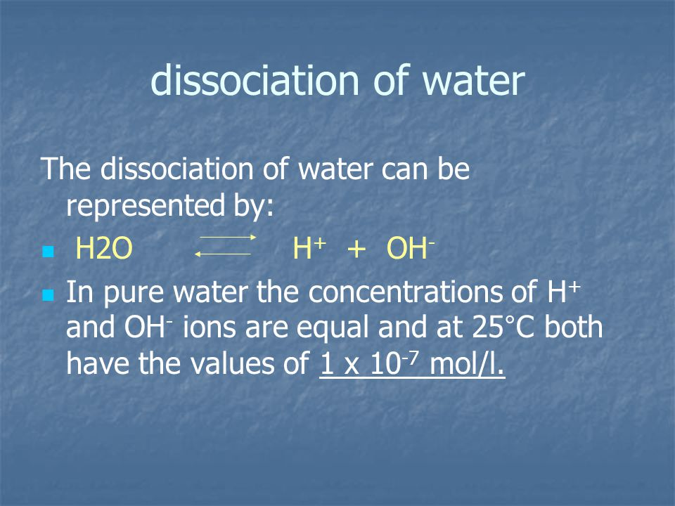 dissociation of water The dissociation of water can be represented by: