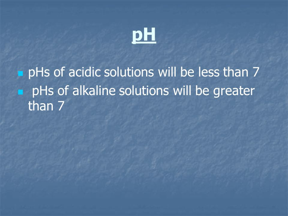 pH pHs of acidic solutions will be less than 7